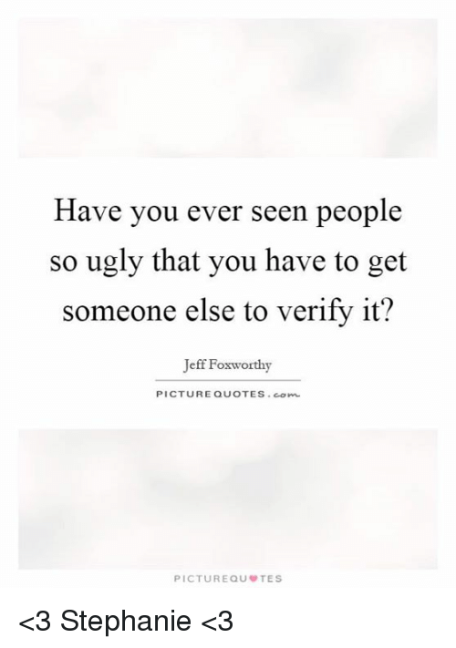 Ugly you quotes so JOKES