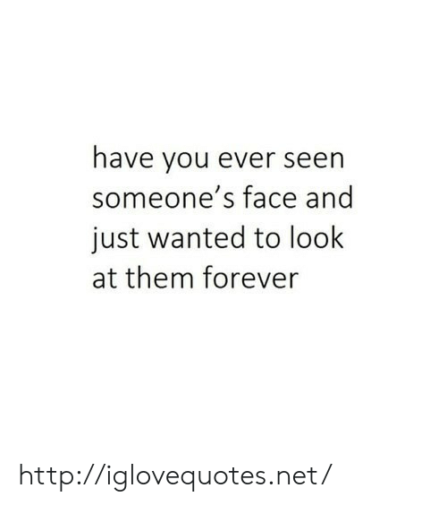 Forever, Http, and Net: have you ever seen  someone's face and  just wanted to look  at them forever http://iglovequotes.net/