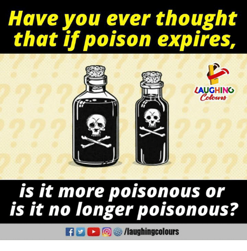 Thought, Indianpeoplefacebook, and Poison: Have you ever thought  that if poison expires,  LAUGHING  Colours  is it more poisonous or  is it no longer poisonous?  E  0回を /laughingcolours