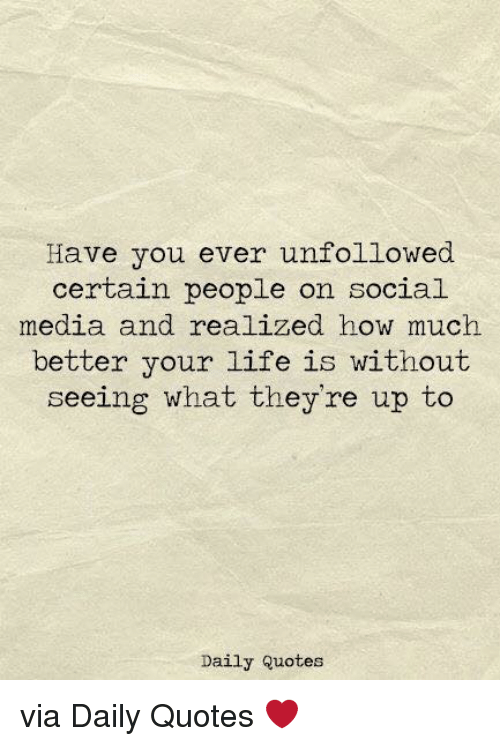 Have You Ever Unfollowed Certain People On Social Media And Realized