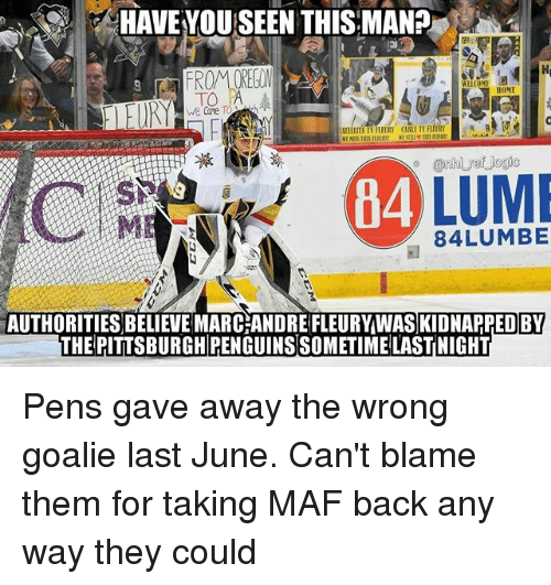 Memes, Home, and Penguins: HAVE YOU SEEN THIS MAN? ,  HOME  we Care  ELLITE TV FLHRY  CABLE TV  84  84LUMBE  AUTHORITIES BELIEVE MARC ANDRE FLEURYWAS KIDNAPPED BY  THE PITTSBURGH PENGUINS SOMETIME LASTNIGHT Pens gave away the wrong goalie last June. Can't blame them for taking MAF back any way they could