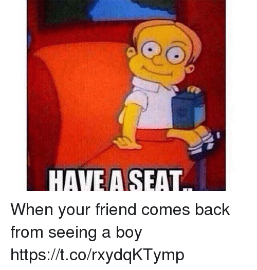 Funny, Awkward, and Back: HAVEASEAT When your friend comes back from seeing a boy https://t.co/rxydqKTymp