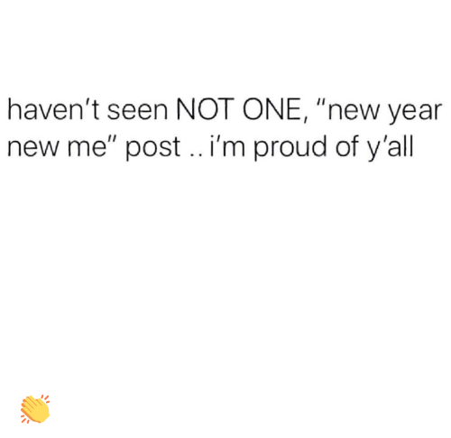 "Funny, New Year's, and New Year New Me: haven't seen NOT ONE, ""new year  new me"" post.. i'm proud of y'all 👏"