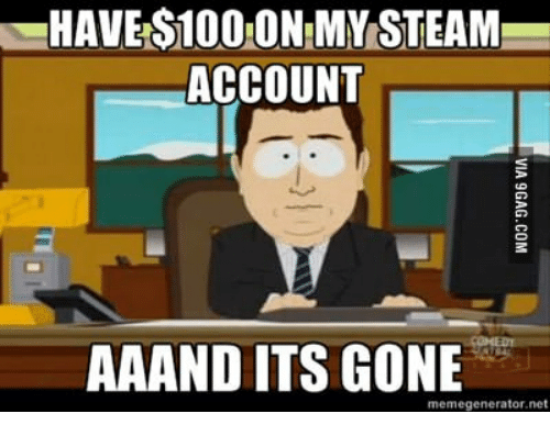 haves100on mm steam account aaand its gone memegenerator net 14366373 ✅ 25 best memes about aaand its gone aaand its gone memes,And Its Gone Meme Generator