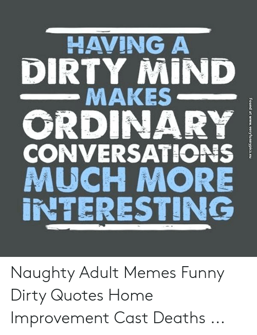 HAVING a DIRTY MIND ΜΑKES ORDINARY CONVERSATIONS MUCH MORE ...