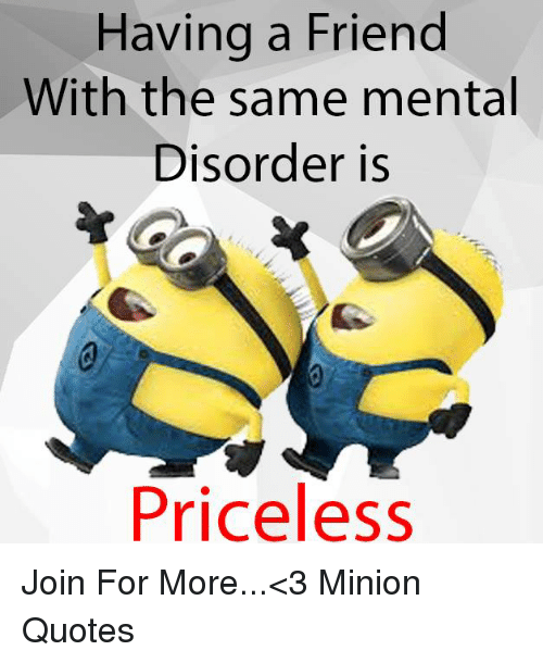 Having a Friend With the Same Mental Disorder Is Priceless ...