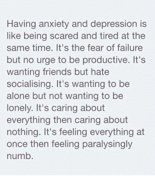 Having Anxiety and Depression Is Like Being Scared and ...