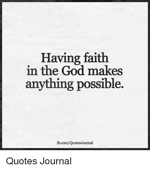 Having Faith In The God Makes Anything Possible Fbcomquotesjournal