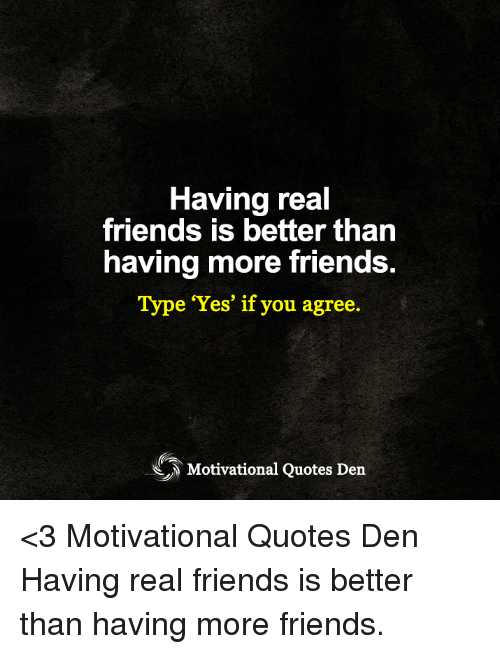 Having Real Friends Is Better Than Having More Friends Type 'Yes