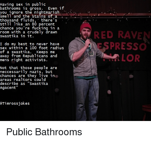 Fucking Ignorant And Sex Having Sex In Public Bathrooms Is Gross Even If