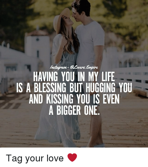 Having You In My Life Is A Blessing But Hugging You And Kissing You