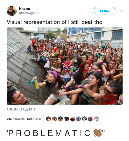 """Blackpeopletwitter, Funny, and Havoc: Havoc  @Sarcology101  Follow  Visual representation of I still beat tho  3:32 AM -2 Aug 2018  763 Retweets 1,047 Likes """"P R O B L E M A T I C 👏🏾"""""""