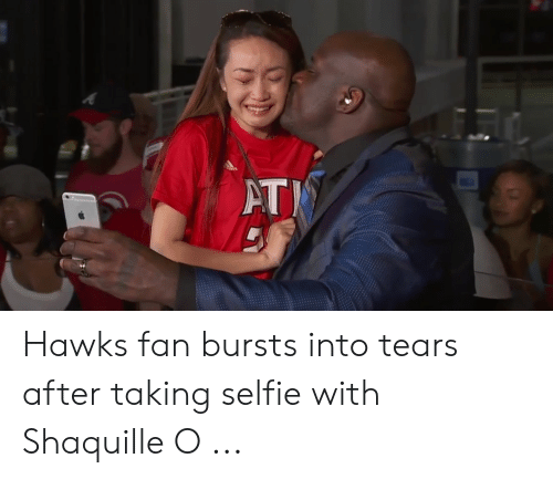 Selfie, Hawks, and Shaquille: Hawks fan bursts into tears after taking selfie with Shaquille O ...
