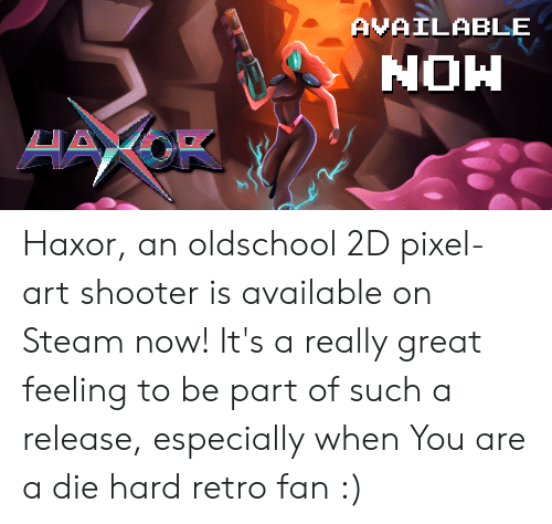 Steam, Art, and Oldschool: Haxor, an oldschool 2D pixel-art shooter is available on Steam now! It's a really great feeling to be part of such a release, especially when You are a die hard retro fan :)