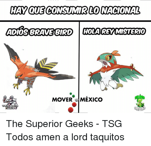 Memes, Superior, and 🤖: HAY QUE CONSUMMARLO NACIONAL  MOVER MEXICO  SUPERIOR  ACEPTILE  GEEKS The Superior Geeks - TSG Todos amen a lord taquitos
