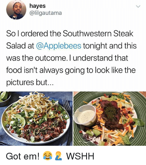 Food, Memes, and Wshh: hayes  @lilgautama  So l ordered the Southwestern Steak  Salad at @Applebees tonight and this  was the outcome. l understand that  food isn't always going to look like the  pictures but... Got em! 😂🤦‍♂️ WSHH