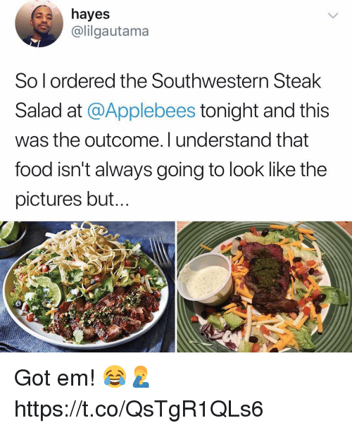 Food, Memes, and Applebee's: hayes  @lilgautama  So l ordered the Southwestern Steak  Salad at @Applebees tonight and this  was the outcome. I understand that  food isn't always going to look like the  pictures but. Got em! 😂🤦‍♂️ https://t.co/QsTgR1QLs6