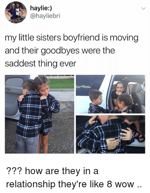 Wow, Boyfriend, and In a Relationship: haylie:)  @hayliebri  my little sisters boyfriend is moving  and their goodbyes were the  saddest thing ever ??? how are they in a relationship they're like 8 wow ..