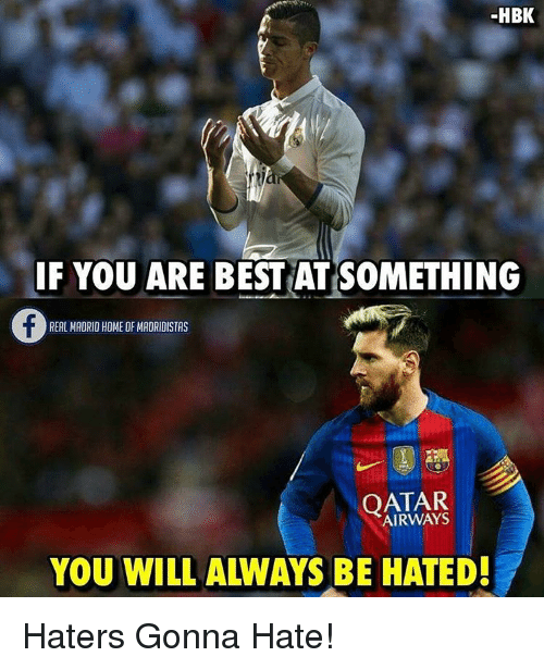 Memes, Real Madrid, and Qatar: HBK  IF YOU ARE BEST ATSOMETHING  REAL MADRID HOME OF MADRIDISTAS  QATAR  BE HATED!  YOU WILL Haters Gonna Hate!