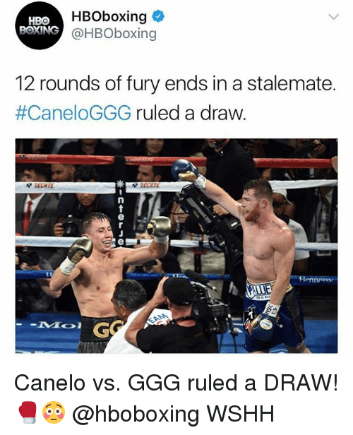 Ggg, Hbo, and Memes: HBoboxing  HBO  OXING @HBOboxing  12 rounds of fury ends in a stalemate.  #CaneloGGG ruled a draw  Henneeer Canelo vs. GGG ruled a DRAW! 🥊😳 @hboboxing WSHH