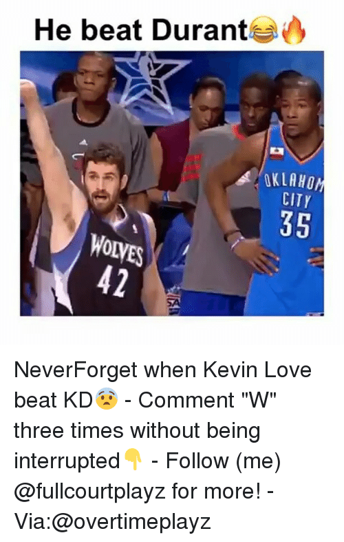 """Kevin Love, Love, and Memes: He beat Durante  OKLAHOM  CITr  35  WOLVES NeverForget when Kevin Love beat KD😨 - Comment """"W"""" three times without being interrupted👇 - Follow (me) @fullcourtplayz for more! - Via:@overtimeplayz"""