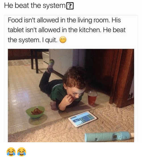 Funny, Tablet, and Tablets: He beat the system  Food isn't allowed in the livingroom. His  tablet isn't allowed in the kitchen. He beat  the system. quit. 😂😂