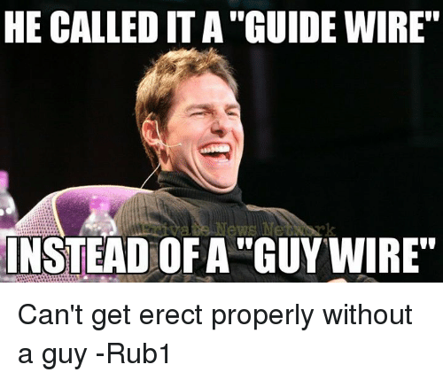 he called it a guide wire instead ofa guy wire can t get erect