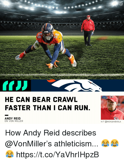 Andy Reid, Memes, and Run: HE CAN BEAR CRAWL  FASTER THANI CAN RUN  ANDY REID  ON VON MILLER  H/T ONICKIJHABVALA How Andy Reid describes @VonMiller's athleticism... 😂😂😂 https://t.co/YaVhrIHpzB