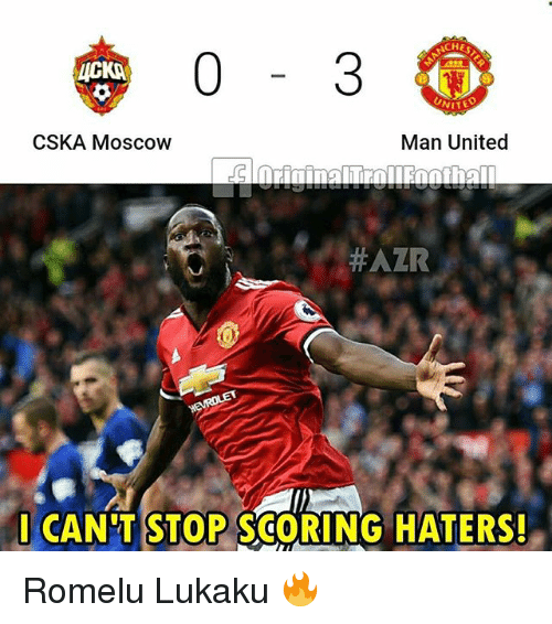 Memes, United, and 🤖: HE  CKA  VITED  CSKA Moscow  Man United  :#AZR  I CAN'TSTOP SCORING HATERS  STOP SCORING HATERS Romelu Lukaku 🔥