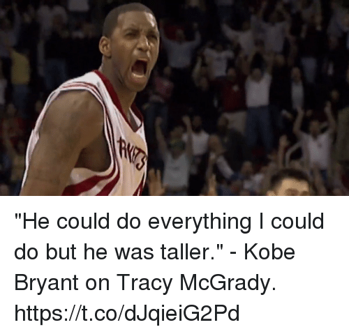 "Kobe Bryant, Memes, and Kobe: ""He could do everything I could do but he was taller."" - Kobe Bryant on Tracy McGrady. https://t.co/dJqieiG2Pd"
