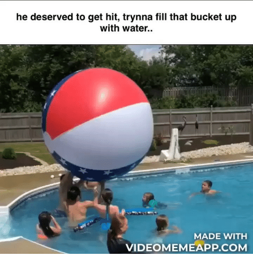 Memes, Water, and 🤖: he deserved to get hit, trynna fill that bucket up  with water.  MADE WITH  VIDEOMEMEAPP.COM