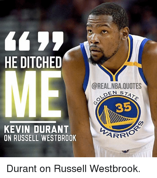 Russell Westbrook Quotes HE DITCHED STATE OLDEN 35 KEVIN DURANT ON RUSSELL WESTBROOK Durant  Russell Westbrook Quotes