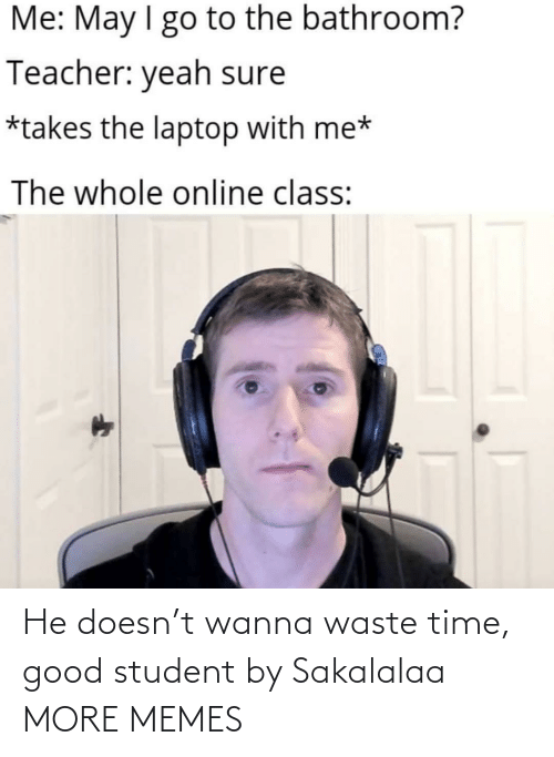Dank, Memes, and Target: He doesn't wanna waste time, good student by Sakalalaa MORE MEMES