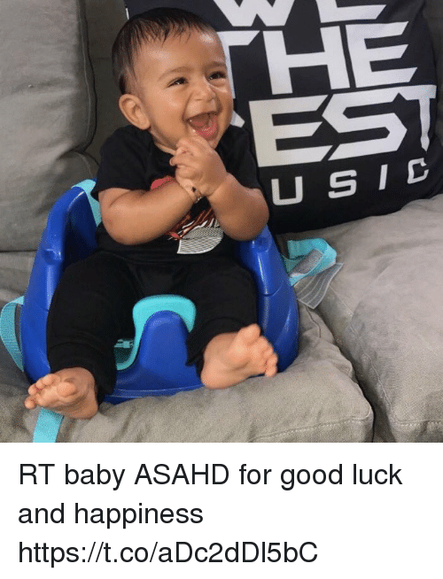 Funny, Good, and Happiness: HE  EST  USID RT baby ASAHD for good luck and happiness https://t.co/aDc2dDl5bC