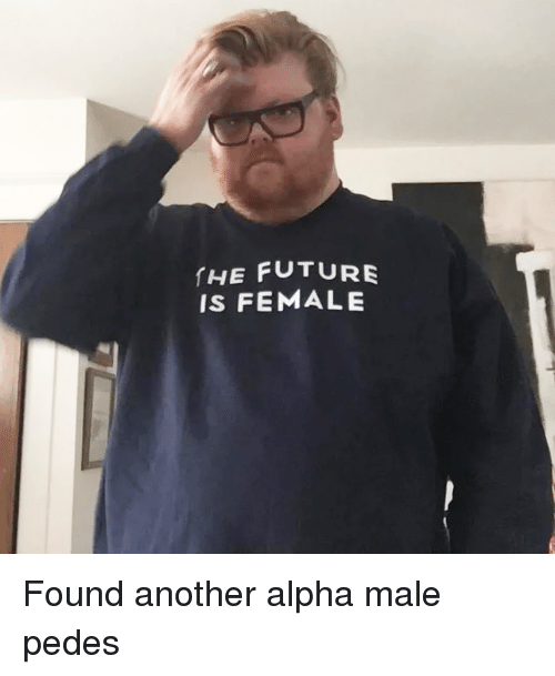 Future, Another, and Alpha: HE FUTURE  IS FEMALE