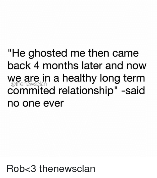 He ghosted and came back