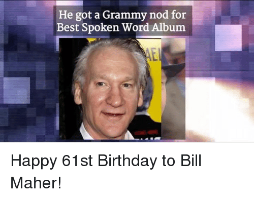 Grammys, Memes, and Bill Maher: He got a Grammy nod for  Best Spoken Word Album Happy 61st Birthday to Bill Maher!
