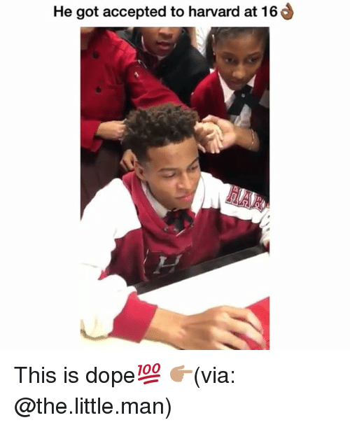 Dope, Funny, and Harvard: He got accepted to harvard at 16  ni This is dope💯 👉🏽(via: @the.little.man)