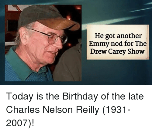 Memes, Drew Carey, and 🤖: He got another  Emmy nod for The  Drew Carey Show Today is the Birthday of the late Charles Nelson Reilly (1931-2007)!