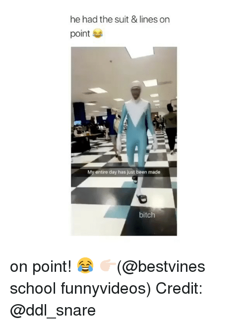 Bitch, Memes, and School: he had the suit & lines on  point  My entire day has just been made  bitch on point! 😂 👉🏻(@bestvines school funnyvideos) Credit: @ddl_snare