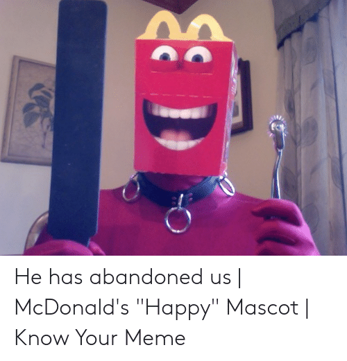 "McDonalds, Meme, and Happy: He has abandoned us | McDonald's ""Happy"" Mascot 