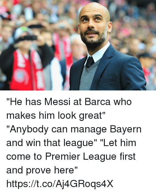 "Premier League, Soccer, and Messi: ""He has Messi at Barca who makes him look great""  ""Anybody can manage Bayern and win that league""  ""Let him come to Premier League first and prove here"" https://t.co/Aj4GRoqs4X"