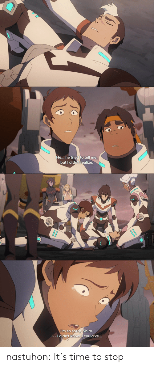Sorry, Target, and Tumblr: He he tried!to tell me  but I didn't realize   I'm so sorry, Shiro  I-- I didn't Know.I could've... nastuhon:  It's time to stop
