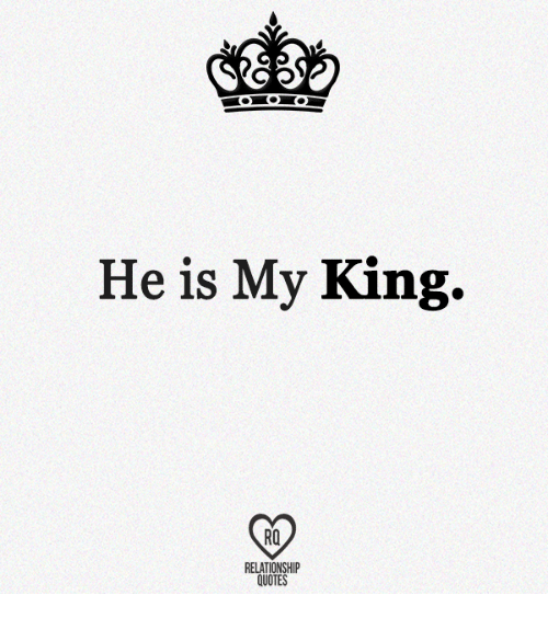 My King Quotes: He Is My King RQ RELATIONSHIP QUOTES