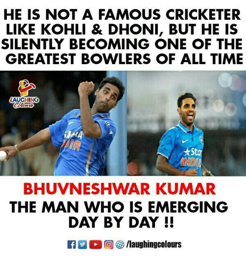 Time, Indianpeoplefacebook, and Dhoni: HE IS NOT A FAMOUS CRICKETER  LIKE KOHLI & DHONI, BUT HE IS  SILENTLY BECOMING ONE OF THE  GREATEST BOWLERS OF ALL TIME  AUGHING  BHUVNESHWAR KUMAR  THE MAN WHO IS EMERGING  DAY BY DAY !!  E O @]參/laughingcolours
