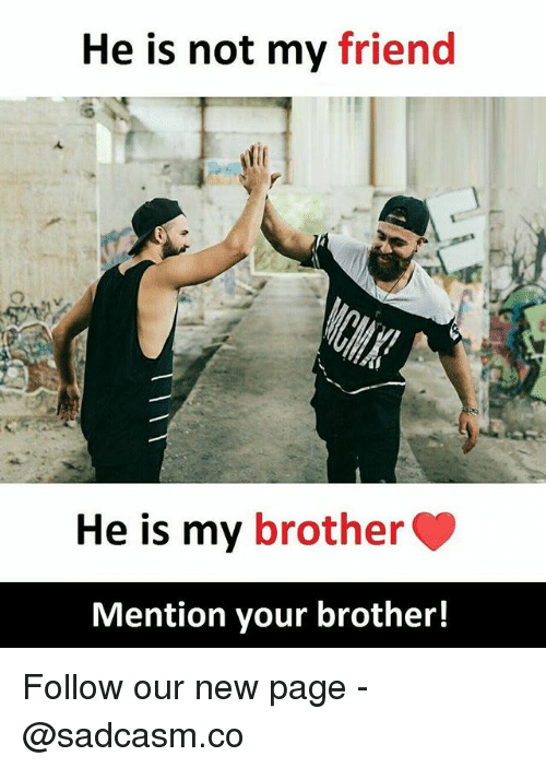 Memes, 🤖, and Page: He is not my friend  He is my brotherC  Mention your brother! Follow our new page - @sadcasm.co