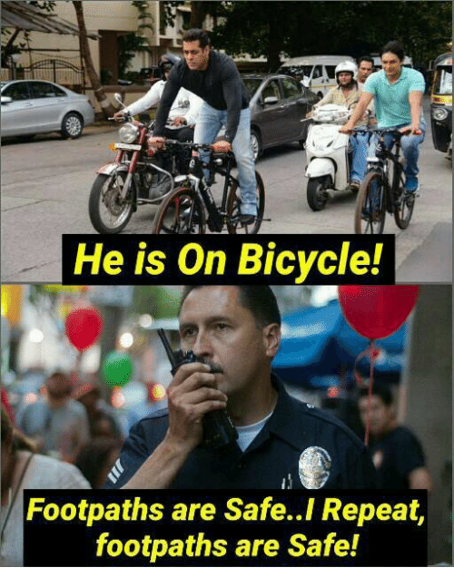 Memes, Bicycle, and 🤖: He is On Bicycle!  Footpaths are Safe..I Repeat,  footpaths are Safe!