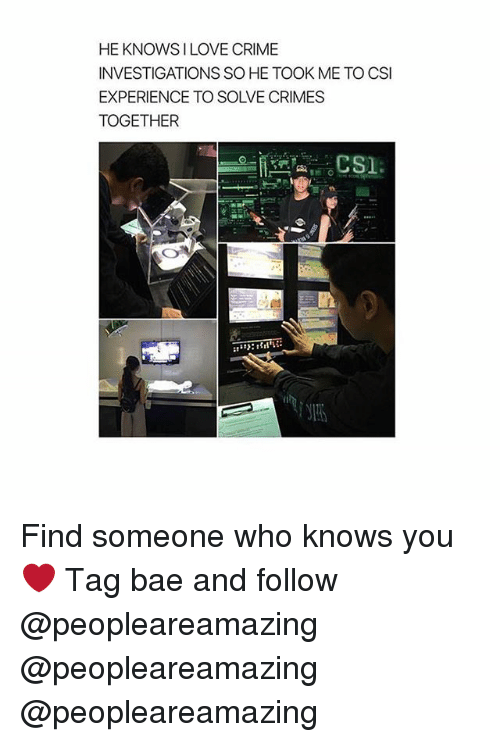 Bae, Crime, and Love: HE KNOWS I LOVE CRIME  INVESTIGATIONS SO HE TOOK ME TO CSI  EXPERIENCE TO SOLVE CRIMES  TOGETHER Find someone who knows you ❤️ Tag bae and follow @peopleareamazing @peopleareamazing @peopleareamazing