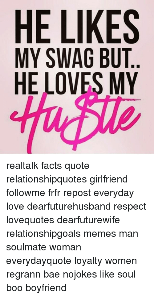 He Likes My Swag But He Loves My Realtalk Facts Quote