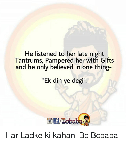 """Memes, 🤖, and Her: He listened to her late night  Tantrums, Pampered her with Gifts  and he only believed in one thing-  """"Ek din ye degi"""".  /Bcbaba Har Ladke ki kahani Bc Bcbaba"""